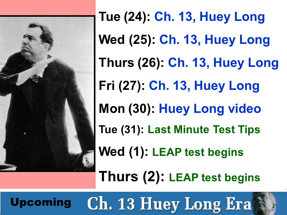 Upcoming Tue (24): Ch. 13, Huey Long Wed (25): Ch.