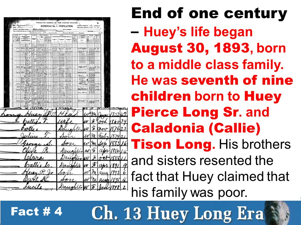 Fact # 4 End of one century – Huey's life began August 30, 1893, born to a middle class family.