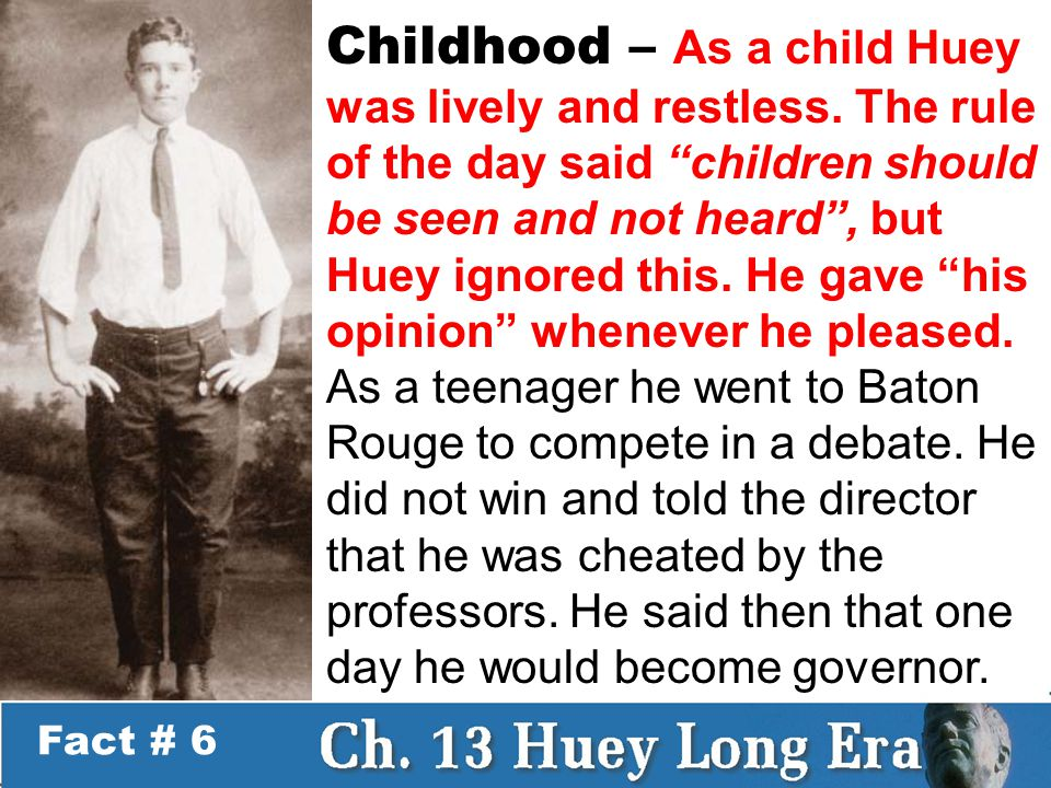 Fact # 7 Brilliant – Huey was described as a brilliant child even by his enemies.