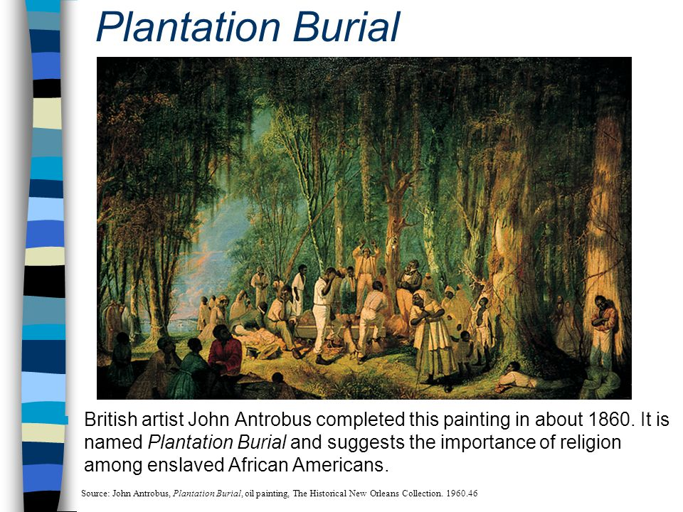 Plantation Burial British artist John Antrobus completed this painting in about 1860. It is named Plantation Burial and suggests the importance of rel