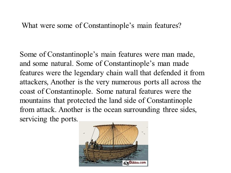 What were some of Constantinople's main features? Some of Constantinople's main features were man made, and some natural. Some of Constantinople's man