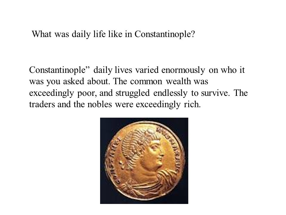 """What was daily life like in Constantinople? Constantinople"""" daily lives varied enormously on who it was you asked about. The common wealth was exceedi"""