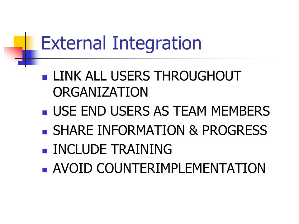 External Integration LINK ALL USERS THROUGHOUT ORGANIZATION USE END USERS AS TEAM MEMBERS SHARE INFORMATION & PROGRESS INCLUDE TRAINING AVOID COUNTERI