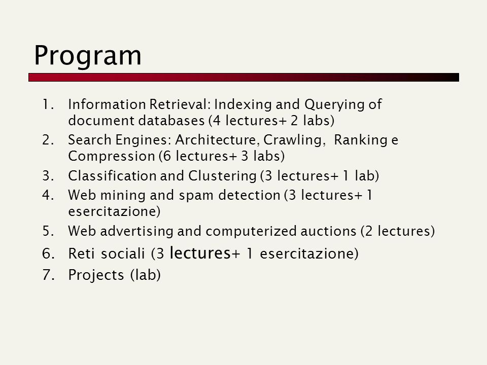 Program 1.Information Retrieval: Indexing and Querying of document databases (4 lectures+ 2 labs) 2.Search Engines: Architecture, Crawling, Ranking e