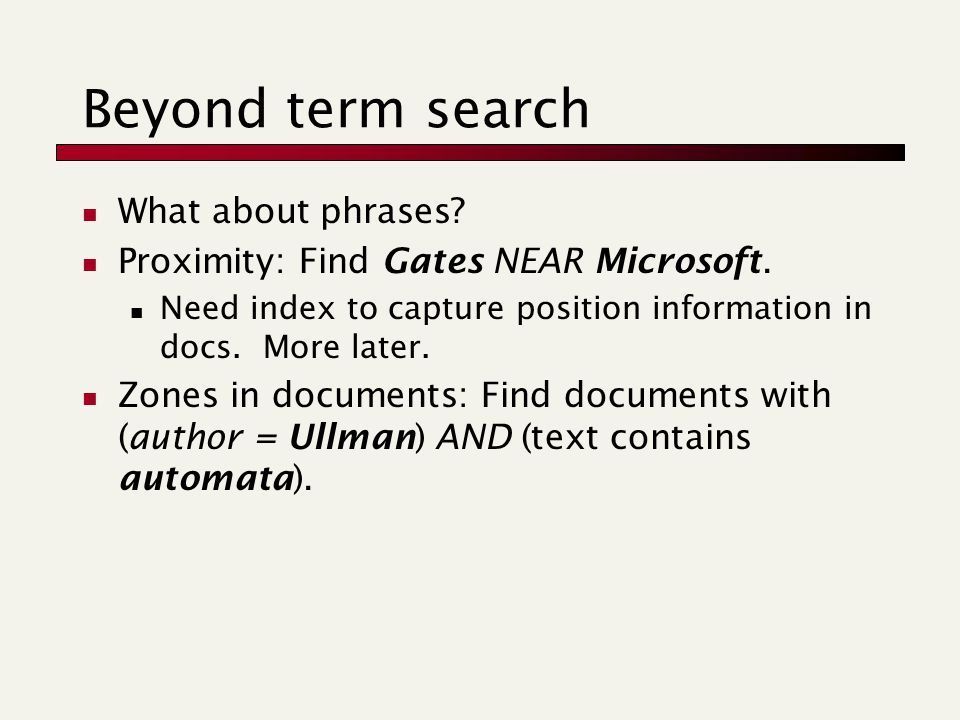 Beyond term search What about phrases.Proximity: Find Gates NEAR Microsoft.