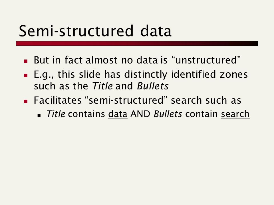 "Semi-structured data But in fact almost no data is ""unstructured"" E.g., this slide has distinctly identified zones such as the Title and Bullets Facil"