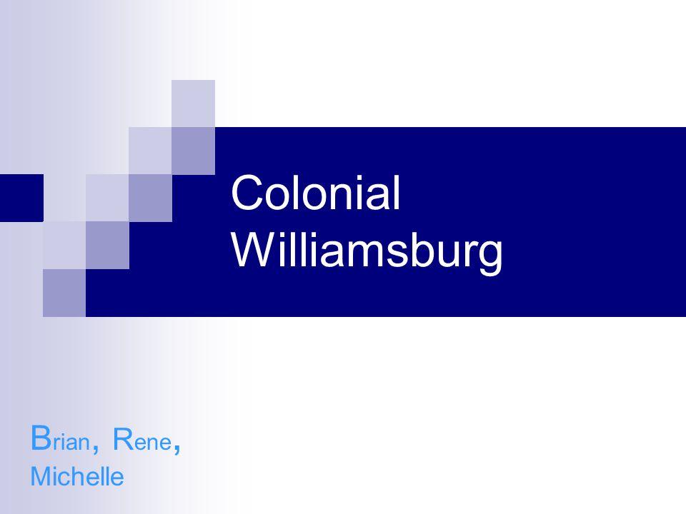 Colonial Williamsburg B rian, R ene, Michelle