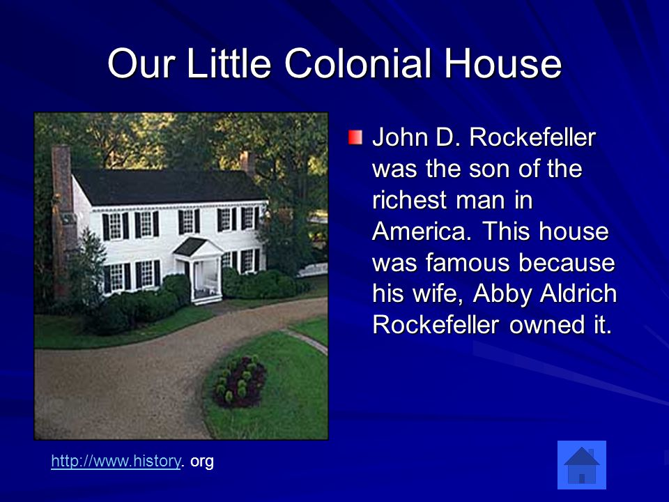 Our Little Colonial House John D. Rockefeller was the son of the richest man in America.