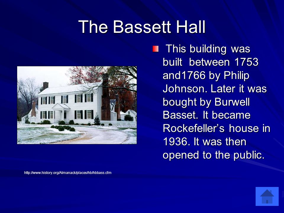 The Bassett Hall This building was built between 1753 and1766 by Philip Johnson.