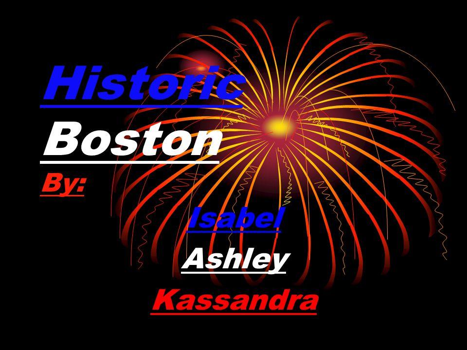 Historic Boston By: Isabel Ashley Kassandra