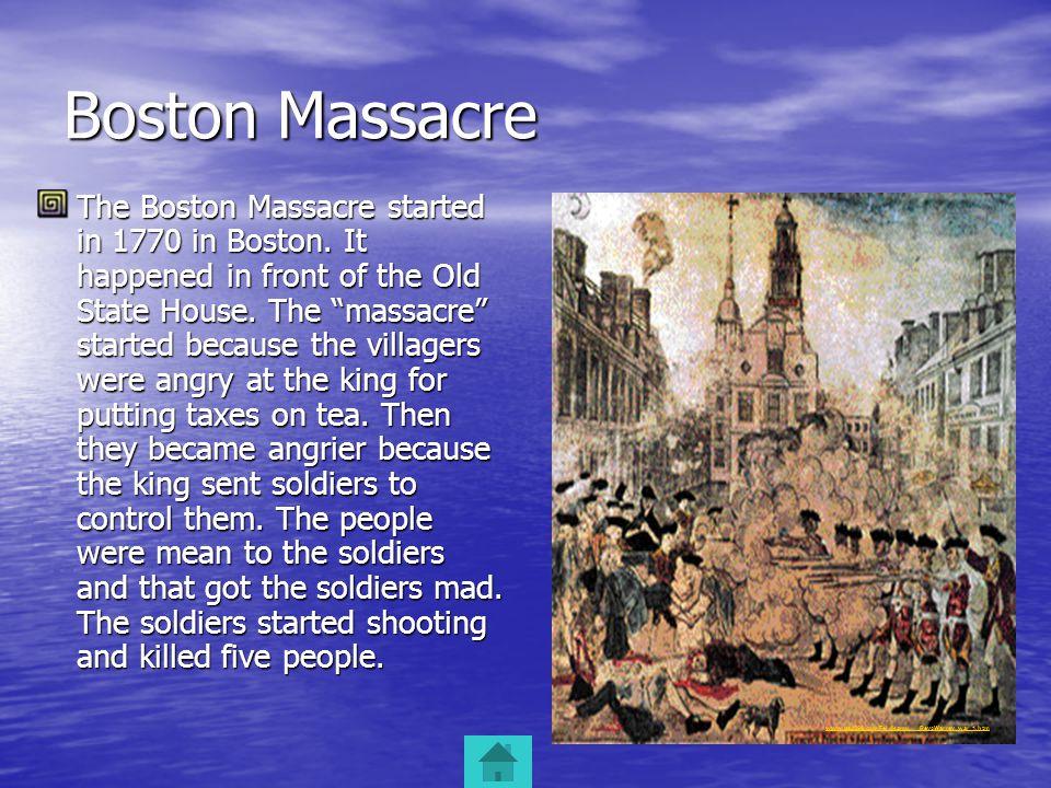 Boston Massacre The Boston Massacre started in 1770 in Boston.