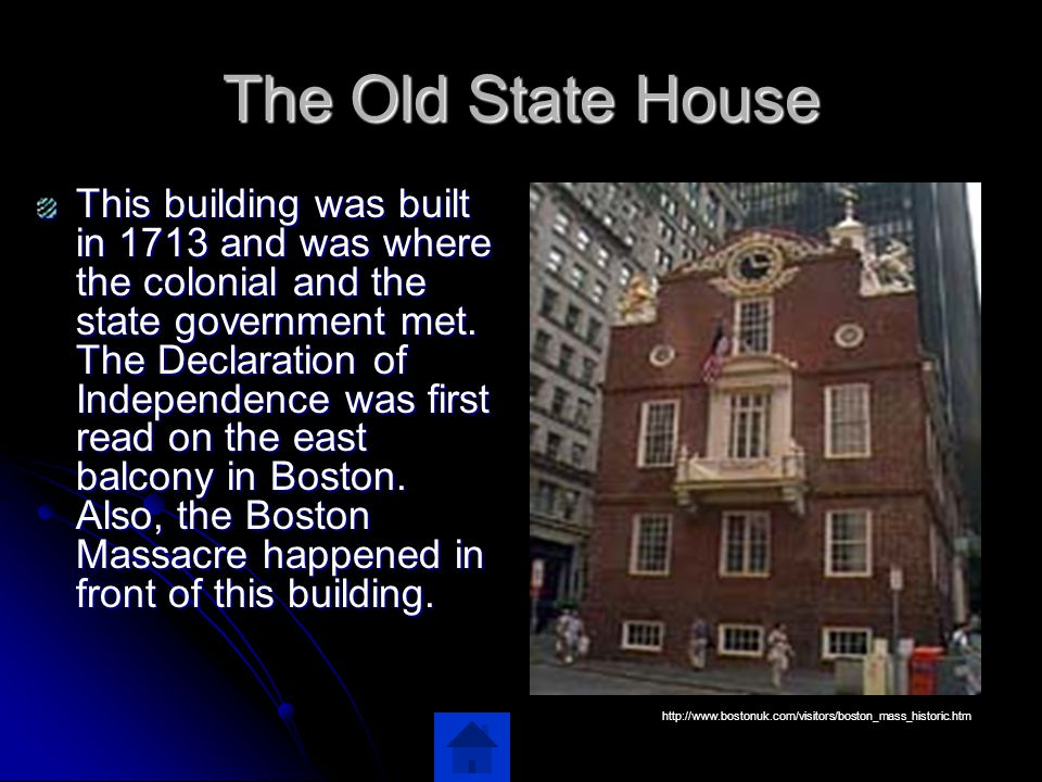 The Old State House This building was built in 1713 and was where the colonial and the state government met.