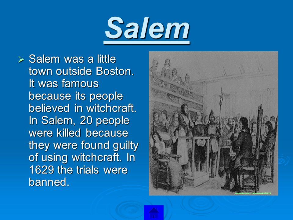 Salem  Salem was a little town outside Boston.