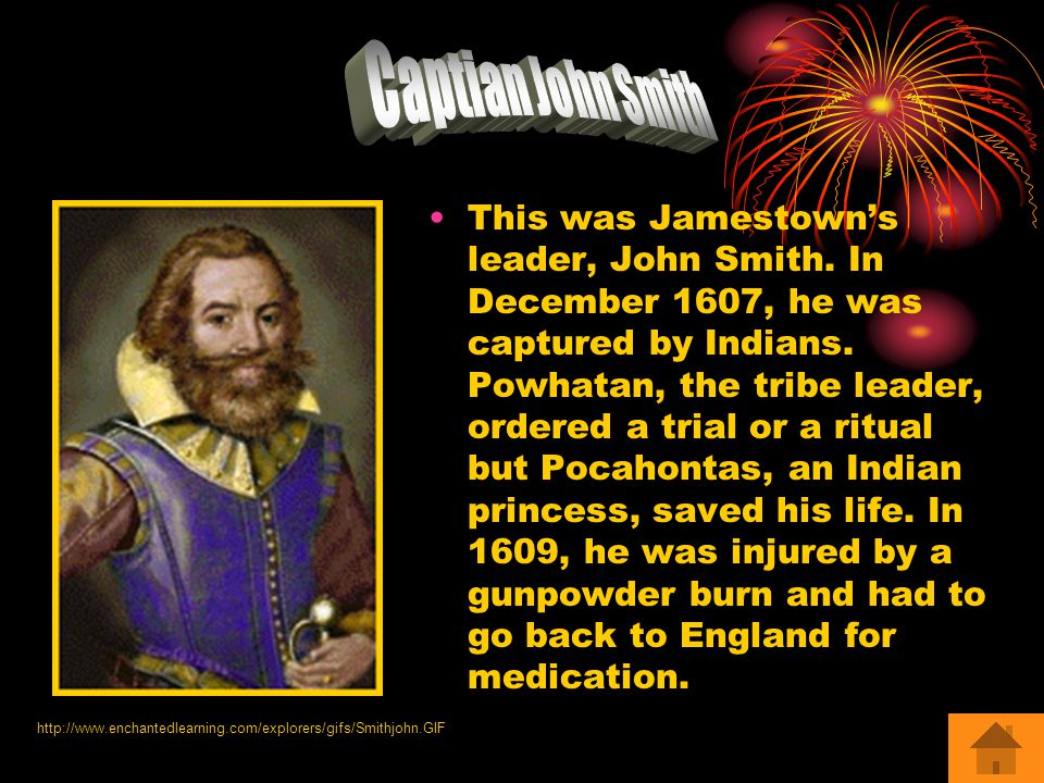 This was Jamestown's leader, John Smith. In December 1607, he was captured by Indians.