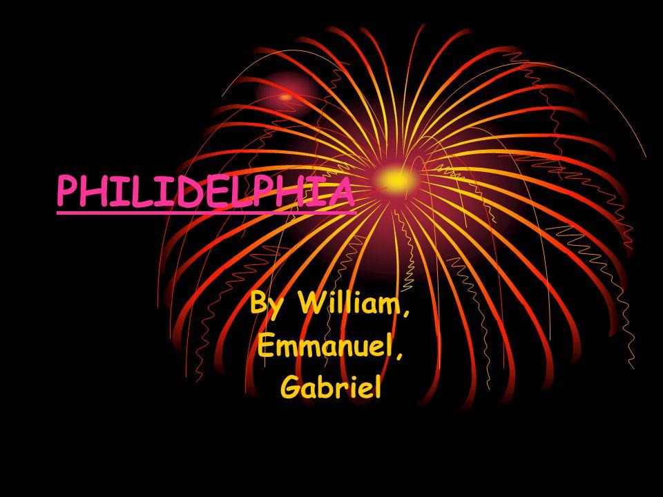 PHILIDELPHIA By William, Emmanuel, Gabriel