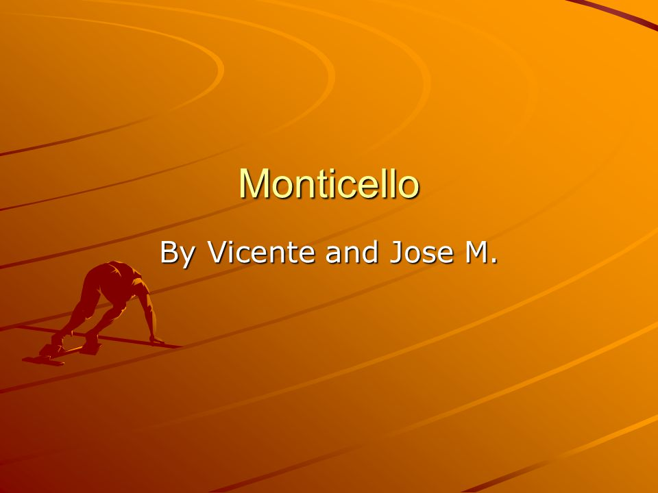 Monticello By Vicente and Jose M.