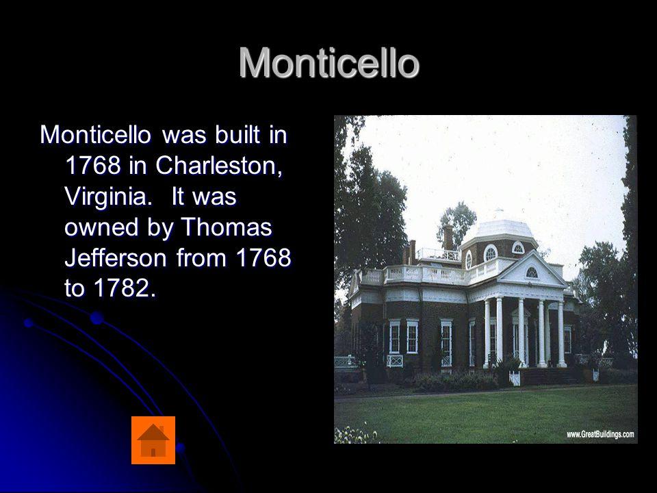 Monticello Monticello was built in 1768 in Charleston, Virginia.