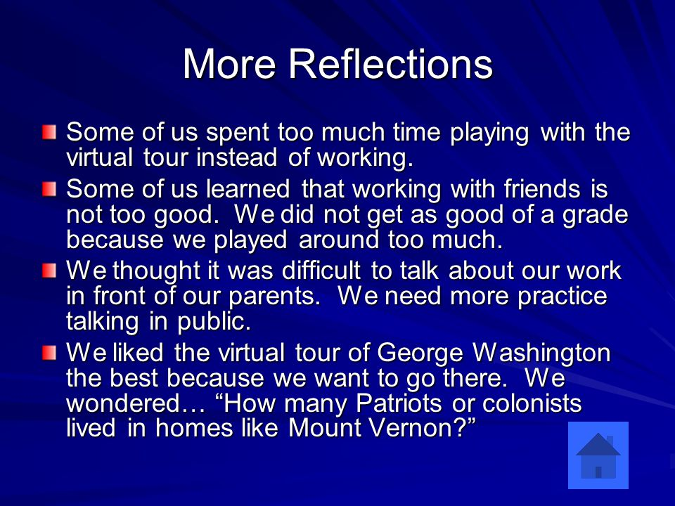 More Reflections Some of us spent too much time playing with the virtual tour instead of working.