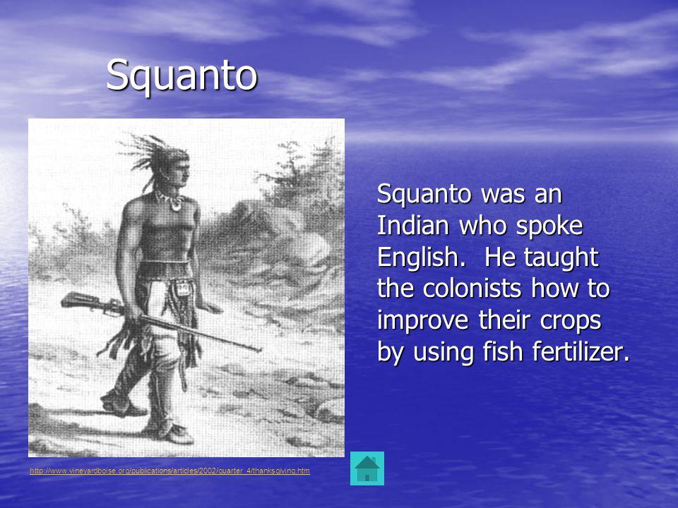 Squanto Squanto Squanto was an Indian who spoke English.
