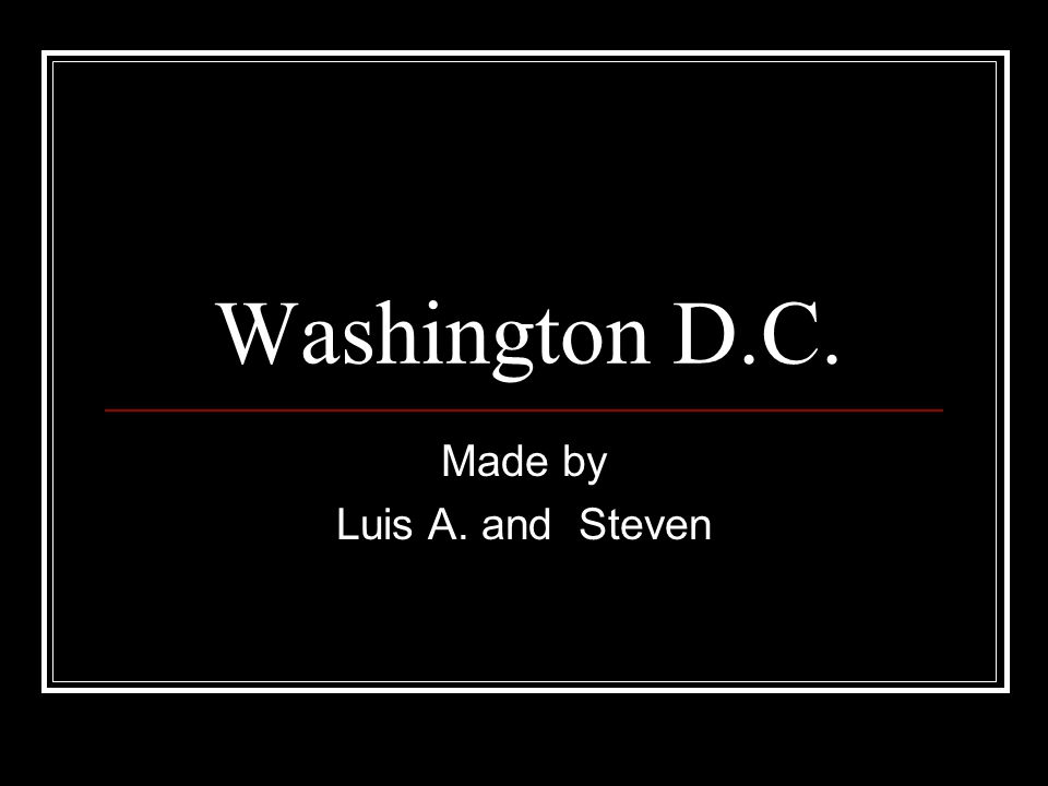 Washington D.C. Made by Luis A. and Steven