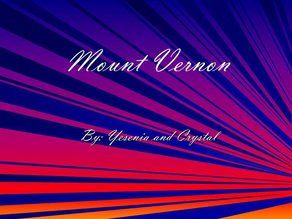 By: Yesenia and Crystal By: Yesenia and Crystal Mount Vernon