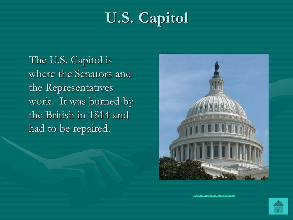 U.S. Capitol The U.S. Capitol is where the Senators and the Representatives work.