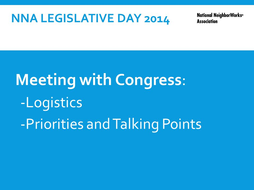 NNA LEGISLATIVE DAY 2014 Meeting with Congress: -Logistics -Priorities and Talking Points
