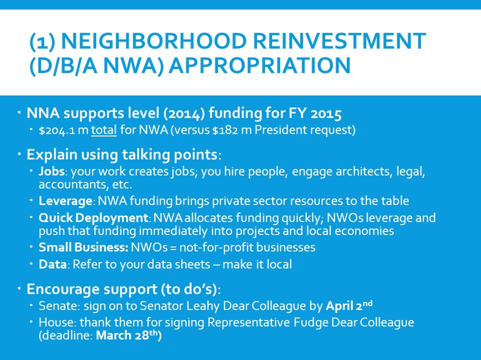 (2) NEXT MOST IMPORTANT FUNDING  FY 2015: NWO supports funding (FY 2014 enacted or FY 2015 President request -- whichever is greater) for [fill in the blank] for FY 2015  This funding is critical to local communities  This funding enhances NWA funding  Jobs  Leverage  Local Small Business