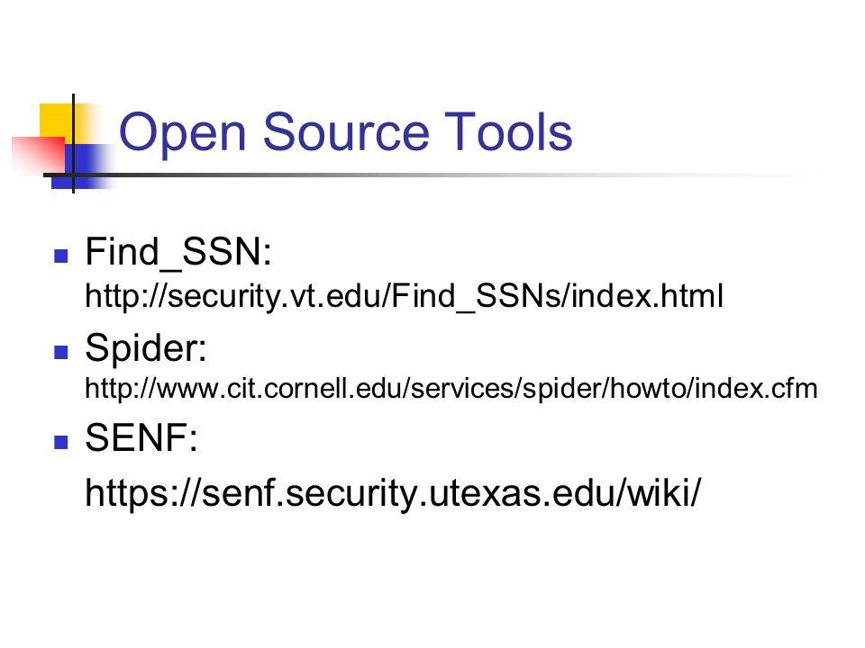 Open Source Tools Find_SSN: http://security.vt.edu/Find_SSNs/index.html Spider: http://www.cit.cornell.edu/services/spider/howto/index.cfm SENF: https