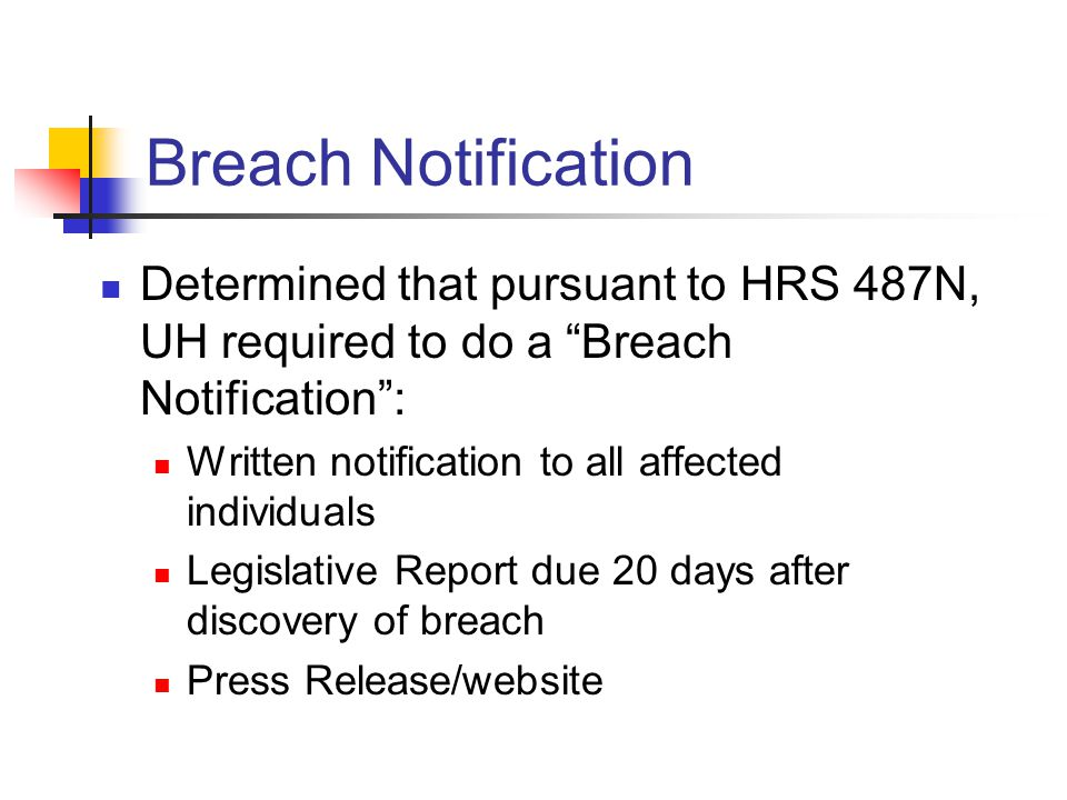"""Breach Notification Determined that pursuant to HRS 487N, UH required to do a """"Breach Notification"""": Written notification to all affected individuals"""