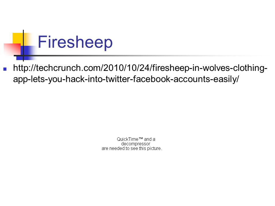 Firesheep http://techcrunch.com/2010/10/24/firesheep-in-wolves-clothing- app-lets-you-hack-into-twitter-facebook-accounts-easily/