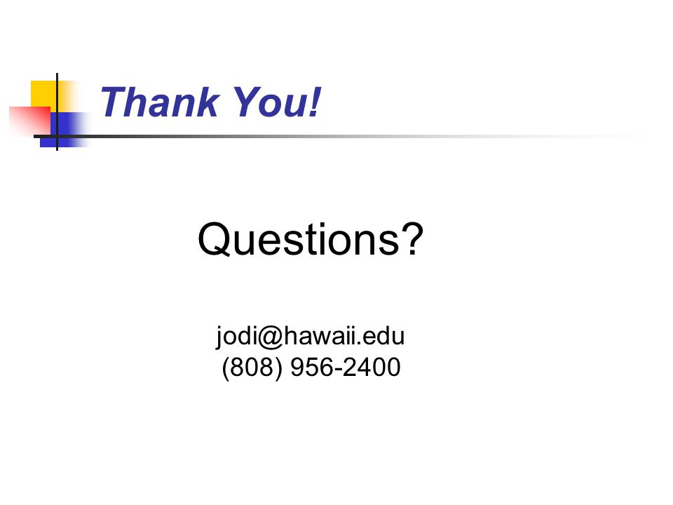 Thank You! Questions? jodi@hawaii.edu (808) 956-2400