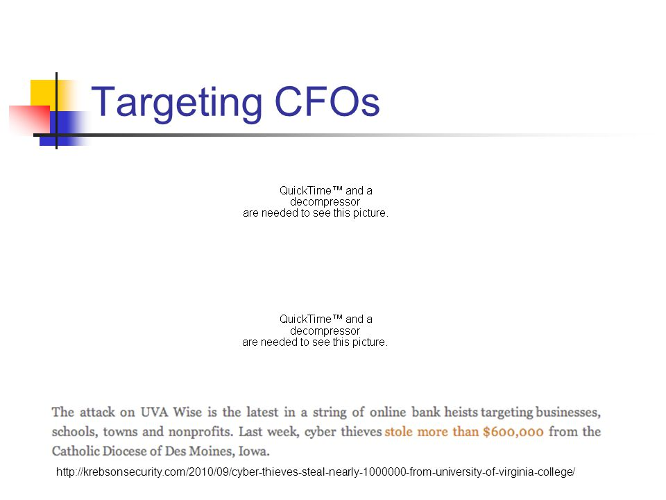 Targeting CFOs http://krebsonsecurity.com/2010/09/cyber-thieves-steal-nearly-1000000-from-university-of-virginia-college/