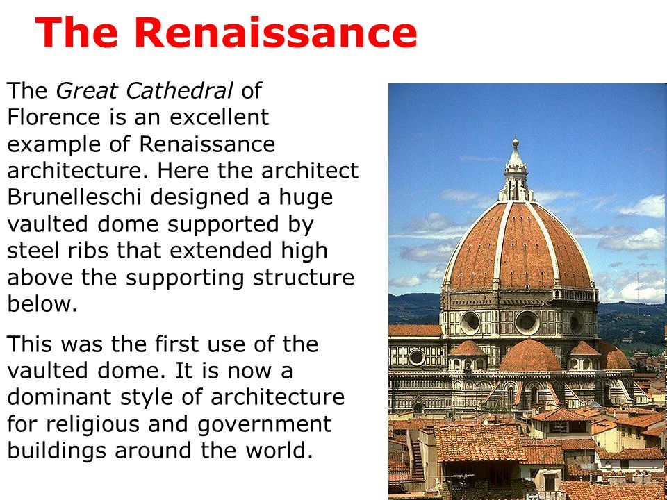 The Renaissance The Great Cathedral of Florence is an excellent example of Renaissance architecture.