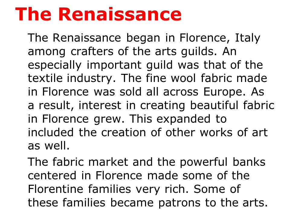 The Renaissance In order for artists and scientists to devote time to ideas they needed money to travel and live.