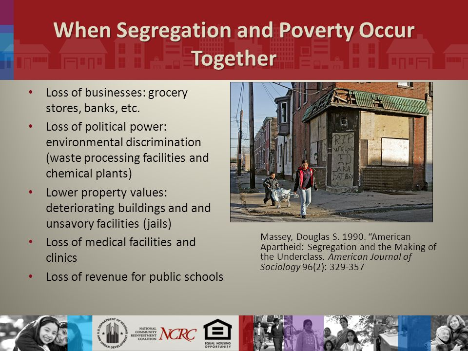 When Segregation and Poverty Occur Together Loss of businesses: grocery stores, banks, etc.