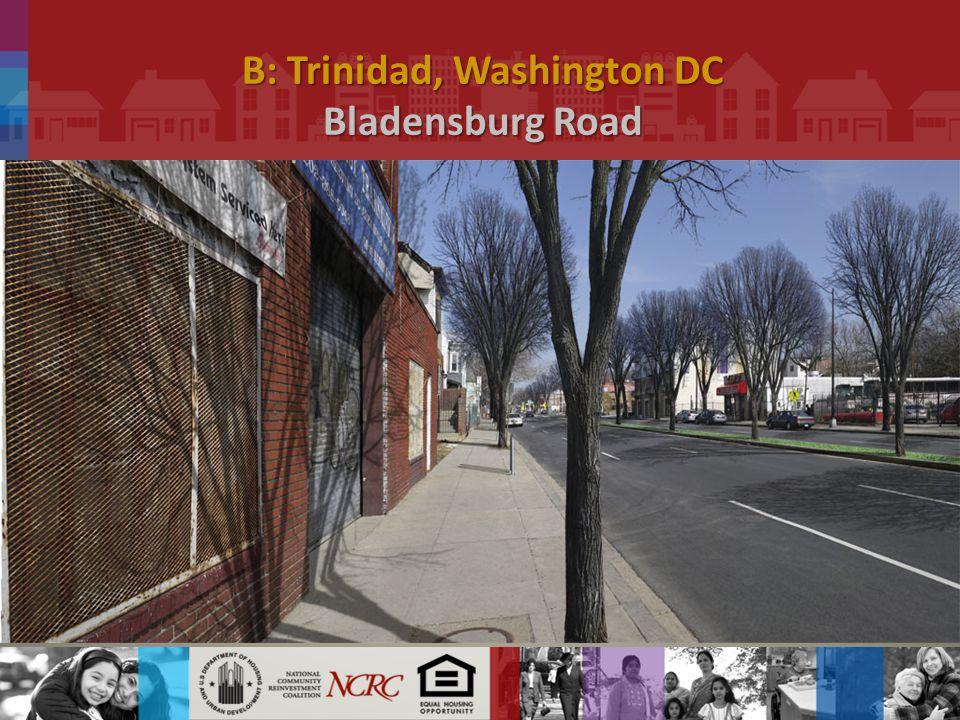 B: Trinidad, Washington DC Bladensburg Road.