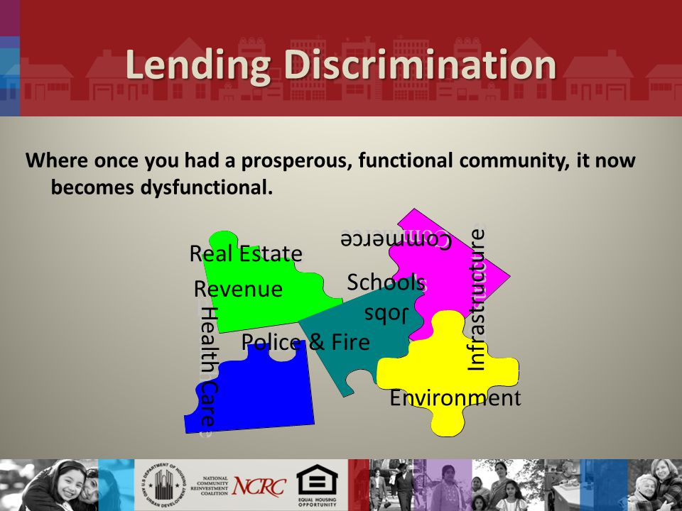 Lending Discrimination Where once you had a prosperous, functional community, it now becomes dysfunctional.