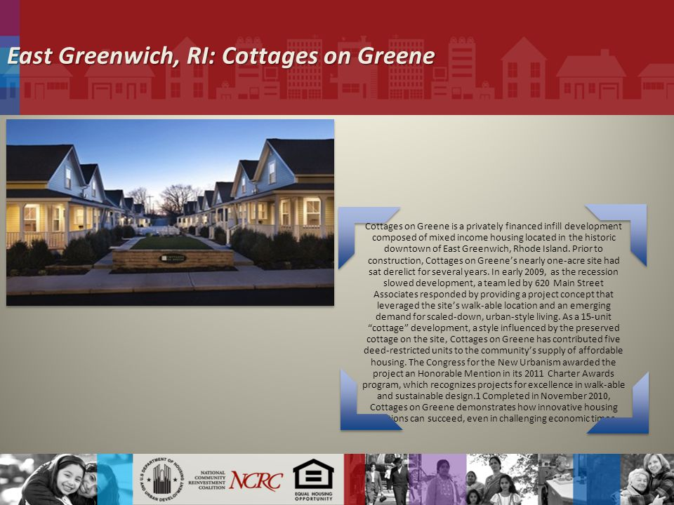 East Greenwich, RI: Cottages on Greene Cottages on Greene is a privately financed infill development composed of mixed income housing located in the historic downtown of East Greenwich, Rhode Island.