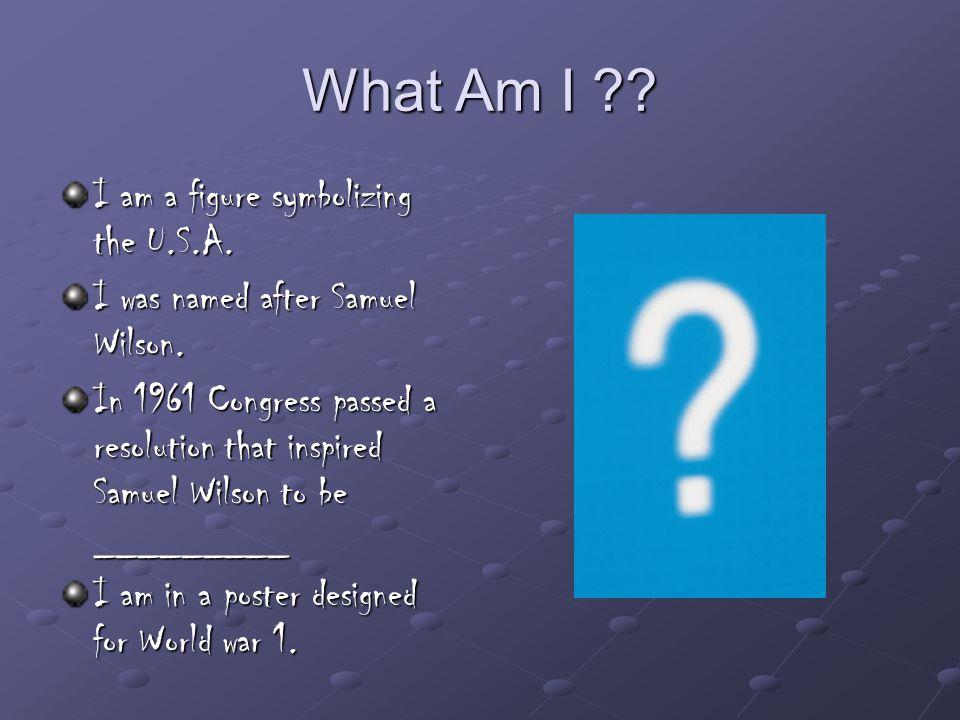 What Am I . I am a figure symbolizing the U.S.A.