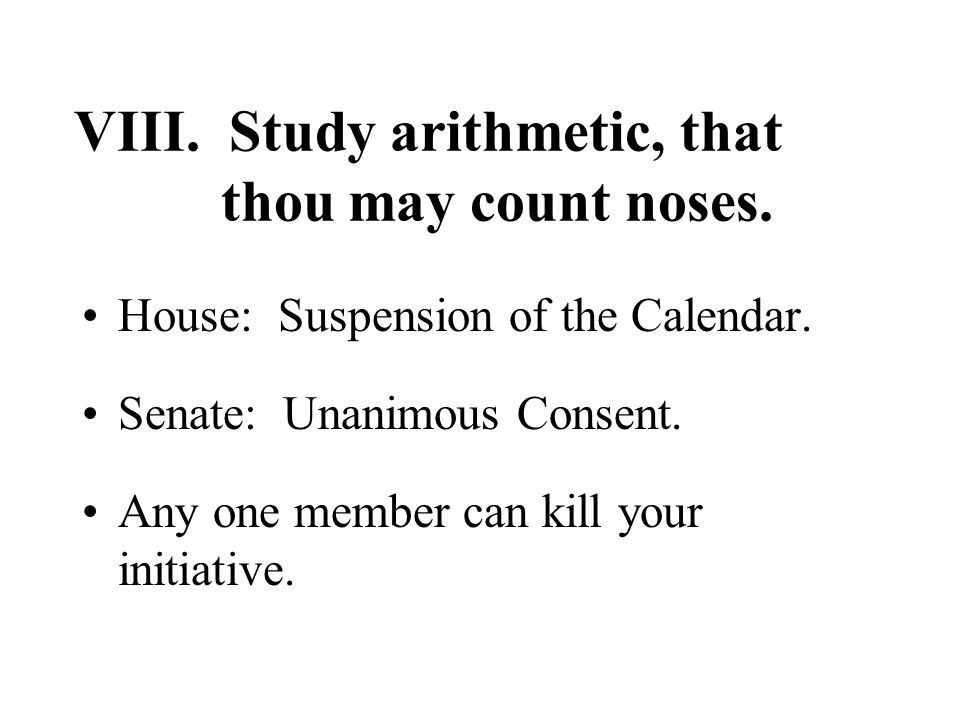 VIII. Study arithmetic, that thou may count noses.
