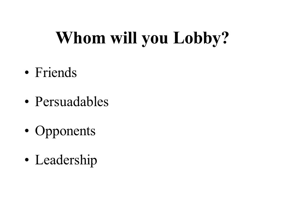 Whom will you Lobby Friends Persuadables Opponents Leadership