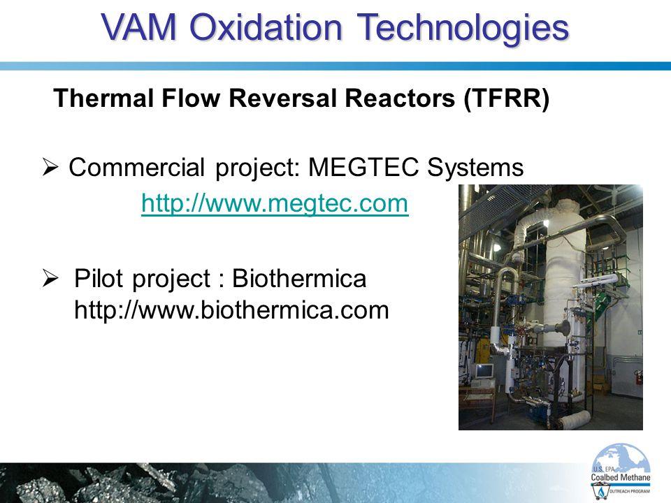 VAM Oxidation Technologies Thermal Flow Reversal Reactors (TFRR)  Commercial project: MEGTEC Systems http://www.megtec.com  Pilot project : Biotherm