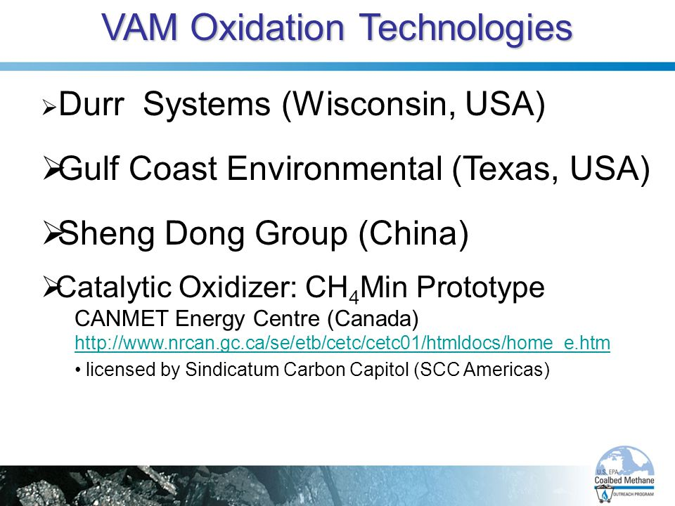 VAM Oxidation Technologies  Durr Systems (Wisconsin, USA)  Gulf Coast Environmental (Texas, USA)  Sheng Dong Group (China)  Catalytic Oxidizer: CH