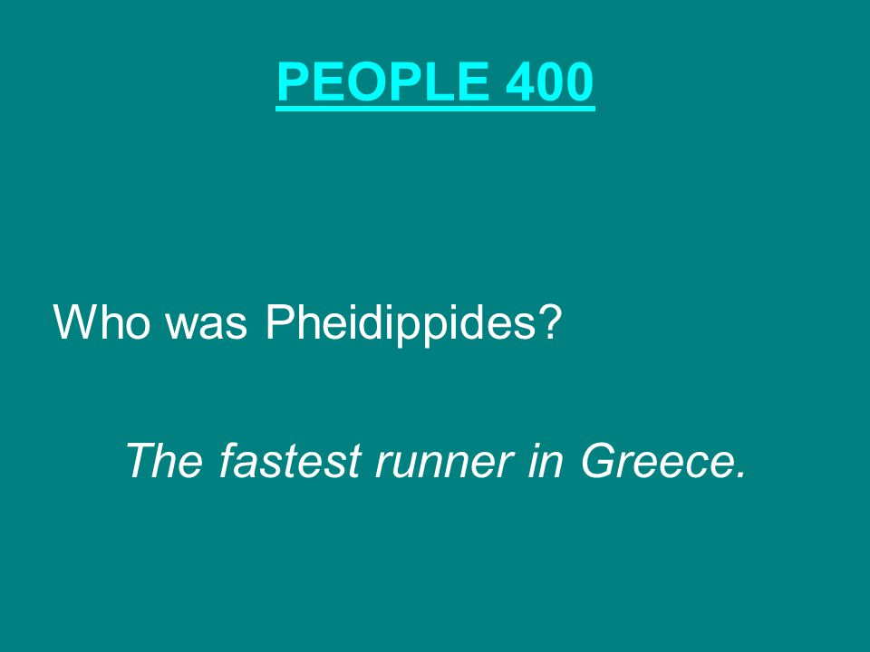 PEOPLE 400 Who was Pheidippides The fastest runner in Greece.