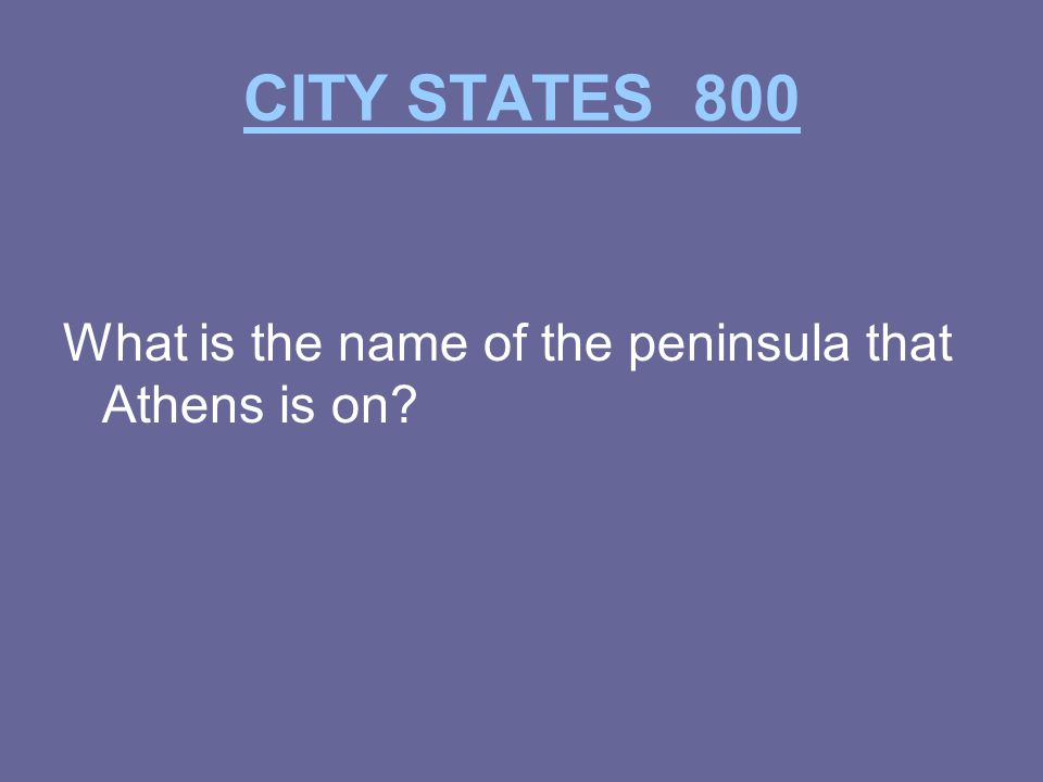 CITY STATES 800 What is the name of the peninsula that Athens is on