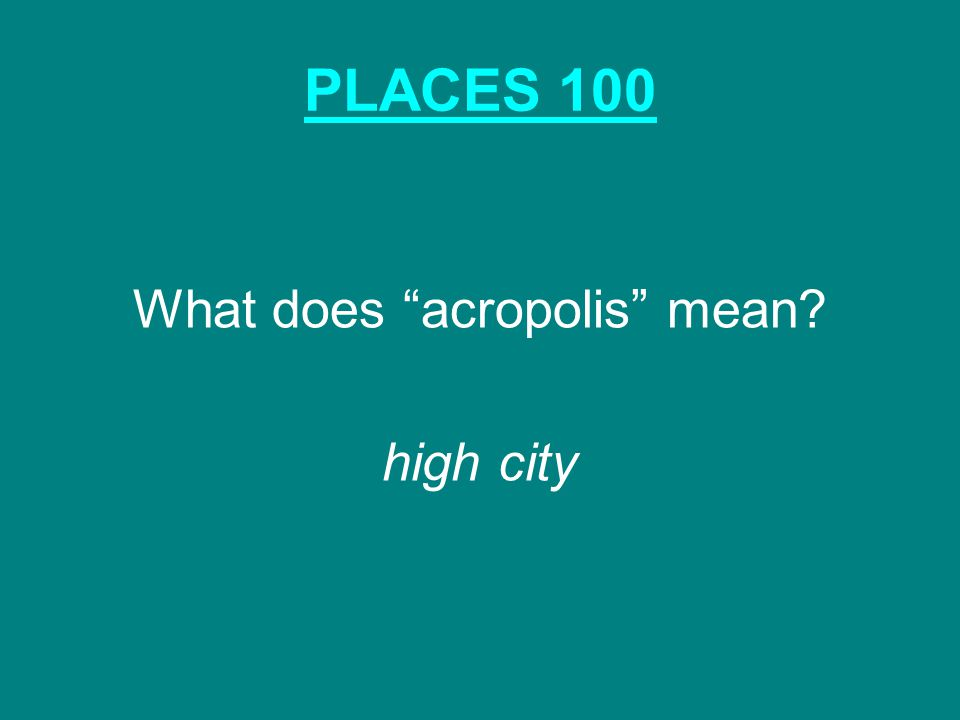 PLACES 100 What does acropolis mean high city