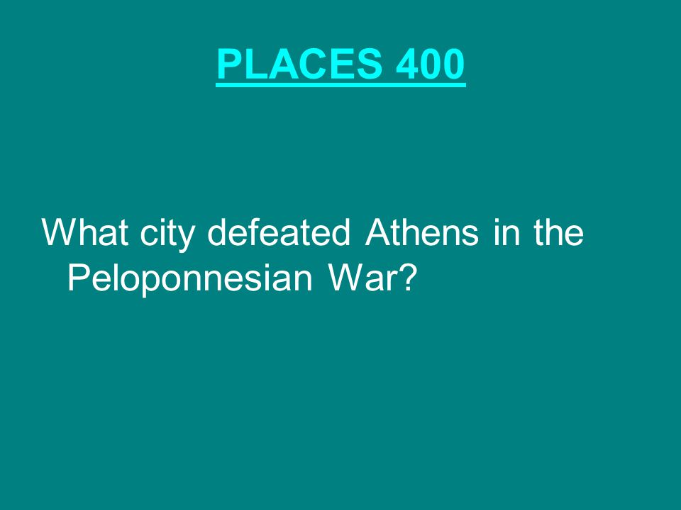 PLACES 400 What city defeated Athens in the Peloponnesian War