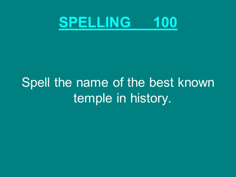 SPELLING100 Spell the name of the best known temple in history.