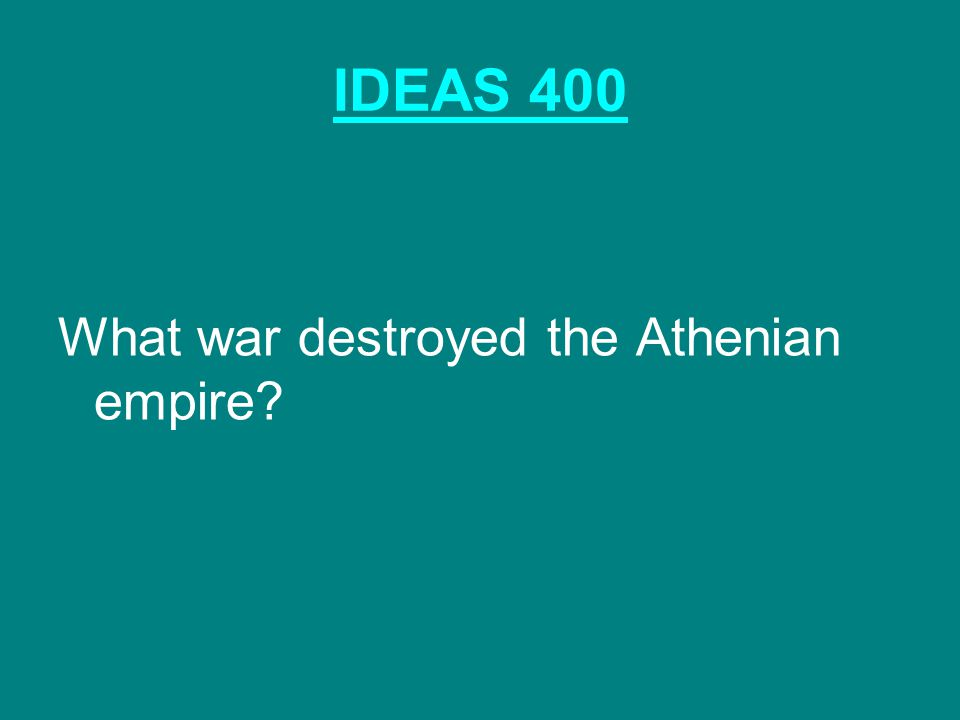 IDEAS 400 What war destroyed the Athenian empire